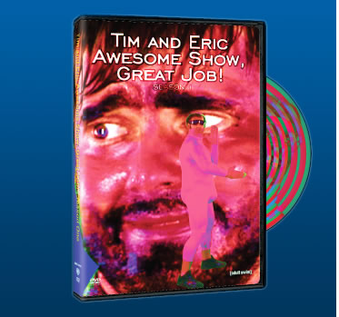 Tim and Eric Awesome Show Season One